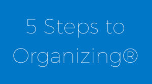 5 steps to organizing